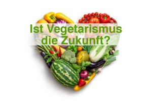 Ist Vegetarismus die Zukunft?