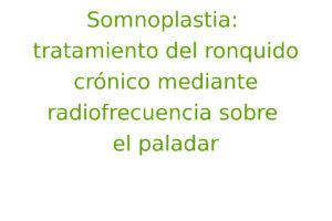 Somnoplastia: tratamiento del ronquido crónico mediante radiofrecuencia sobre el paladar