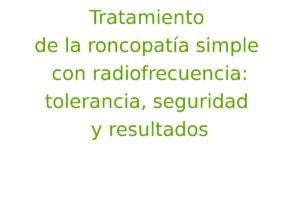 Tratamiento de la roncopatía simple con radiofrecuencia: tolerancia, seguridad y resultados