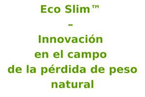 Eco Slim ™ – Innovación en el campo de la pérdida de peso natural