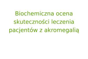 Biochemiczna ocena skuteczności leczenia pacjentów z akromegalią