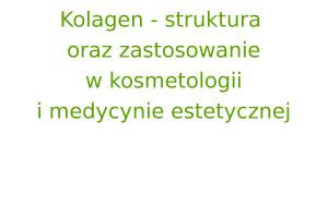 Kolagen - struktura oraz zastosowanie w kosmetologii i medycynie estetycznej