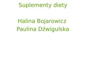 Suplementy diety (Halina Bojarowicz, Paulina Dźwigulska)