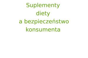 Suplementy diety a bezpieczeństwo konsumenta