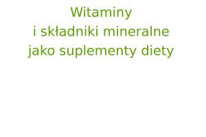 Witaminy i składniki mineralne jako suplementy diety