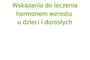 Wskazania do leczenia hormonem wzrostu u dzieci i dorosłych