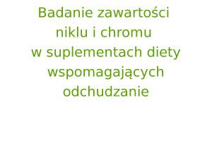 Badanie zawartości niklu i chromu w suplementach diety wspomagających odchudzanie