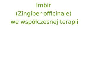 Imbir (Zingiber officinale) we współczesnej terapii
