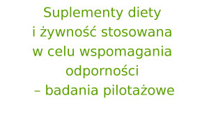 Suplementy diety i żywność stosowana w celu wspomagania odporności – badania pilotażowe