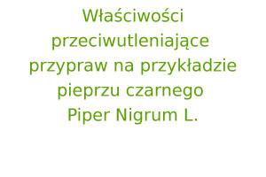 Właściwości przeciwutleniające przypraw na przykładzie pieprzu czarnego Piper Nigrum L.