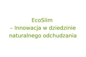 Eco Slim ™ – Innowacja w dziedzinie naturalnego odchudzania