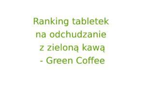 Green Coffee - Tabletki na odchudzanie
