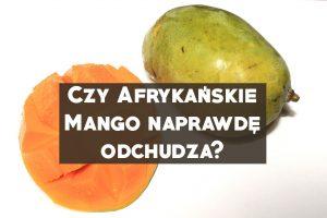 Czy Afrykańskie Mango naprawdę odchudza?