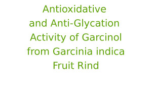 Antioxidative and Anti-Glycation Activity of Garcinol from Garcinia indica Fruit Rind
