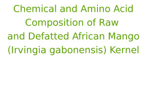 Chemical and Amino Acid Composition of Raw and Defatted African Mango (Irvingia gabonensis) Kernel