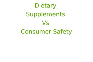 Dietary Supplements Vs Consumer Safety