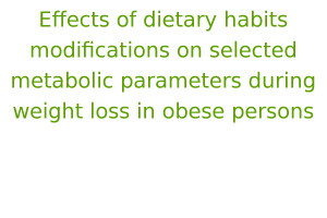 Effects of dietary habits modifications on selected metabolic parameters during weight loss in obese persons