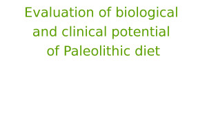 Evaluation of biological and clinical potential of Paleolithic diet