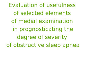 Evaluation of usefulness of selected elements of medial examination in prognosticating the degree of severity of obstructive sleep apnea