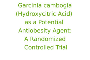 Garcinia cambogia (Hydroxycitric Acid) as a Potential Antiobesity Agent A Randomized Controlled Trial