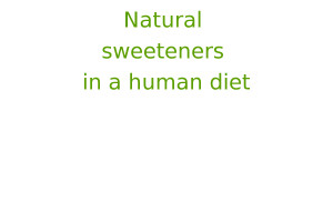 Natural sweeteners in a human diet