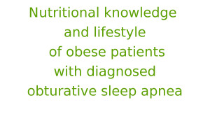 Nutritional knowledge and lifestyle of obese patients with diagnosed obturative sleep apnea