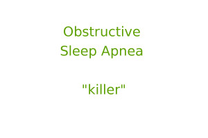 Obstructive sleep apnea — killer
