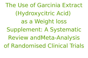 The Use of Garcinia Extract (Hydroxycitric Acid) as a Weight loss Supplement: A Systematic Review and Meta-Analysis of Randomised Clinical Trials