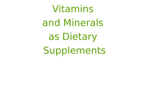 Vitamins and Minerals as Dietary Supplements