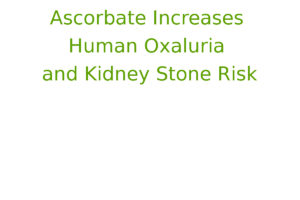 Ascorbate Increases Human Oxaluria and Kidney Stone Risk