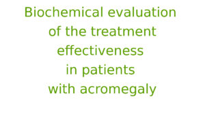Biochemical evaluation of the treatment effectiveness in patients with acromegaly
