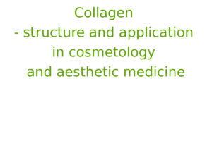Collagen - structure and application in cosmetology and aesthetic medicine