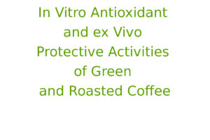 In Vitro Antioxidant and ex Vivo Protective Activities of Green and Roasted Coffee