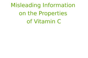Misleading Information on the Properties of Vitamin C