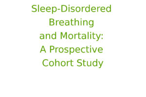 Sleep-Disordered Breathing and Mortality: A Prospective Cohort Study