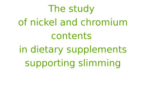 The study of nickel and chromium contents in dietary supplements supporting slimming