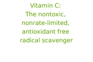 Vitamin C: The nontoxic, nonrate-limited, antioxidant free radical scavenger