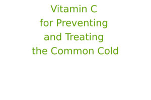 Vitamin C for Preventing and Treating the Common Cold