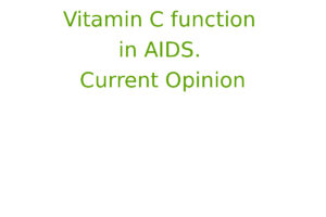 Vitamin C function in AIDS. Current Opinion