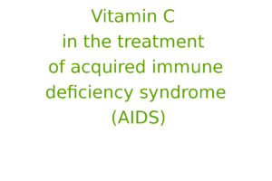 Vitamin C in the treatment of acquired immune deficiency syndrome (AIDS)