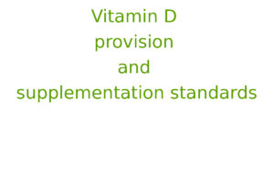 Vitamin D provision and supplementation standards