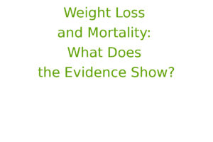 Weight Loss and Mortality: What Does the Evidence Show?