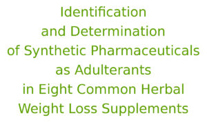 Identification and Determination of Synthetic Pharmaceuticals as Adulterants in Eight Common Herbal Weight Loss Supplements