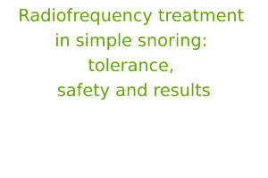 Radiofrequency treatment in simple snoring: tolerance, safety and results