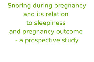 Snoring during pregnancy and its relation to sleepiness and pregnancy outcome - a prospective study