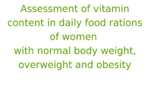 Assessment of vitamin content in daily food rations of women with normal body weight, overweight and obesity