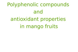 Polyphenolic compounds and antioxidant properties in mango fruits