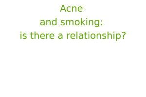 Acne and smoking: is there a relationship?