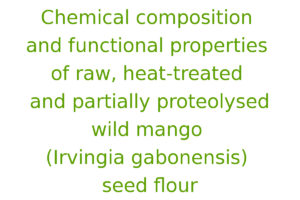 Chemical composition and functional properties of raw, heat-treated and partially proteolysed wild mango (Irvingia gabonensis) seed flour