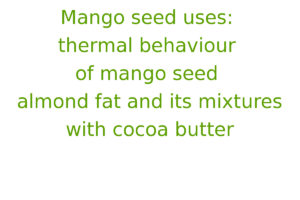 Mango seed uses: thermal behaviour of mango seed almond fat and its mixtures with cocoa butter
